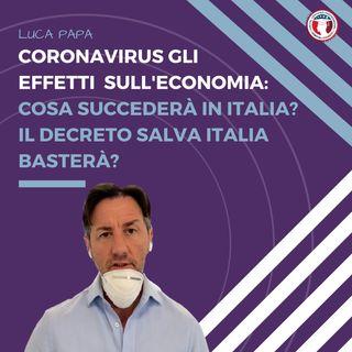 CORONAVIRUS, gli effetti sull'economia: cosa succederà in Italia? Il decreto salva Italia basterà?