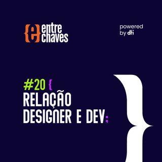 Entre Chaves #20 - Relação designer e dev