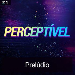 #Perceptível 1 — Prelúdio (Marcos Félix)