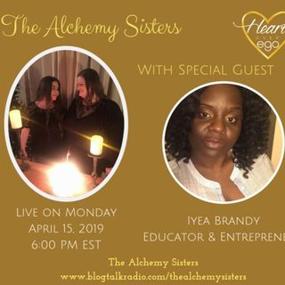 The Alchemy Sisters with Iyea Brandy, Educator and Entrepreneur