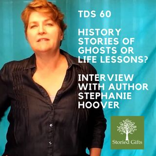 TDS 60 History, Stories of Ghosts or Life Lessons? Interview With Stephanie Hoover