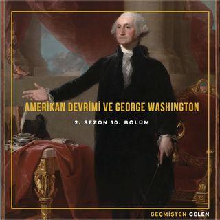 DEVRİMLER ve LİDERLER.10 - Amerikan Devrimi ve George Washington