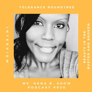 "030 - Interview with Tolerance Roundtree ""Coach Confidence"", Seeing the Beauty in the Busted and Broken"