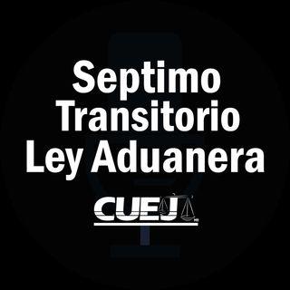 Séptimo Transitorio Ley Aduanera México