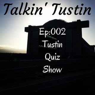 Ep002: Tustin Quiz Show
