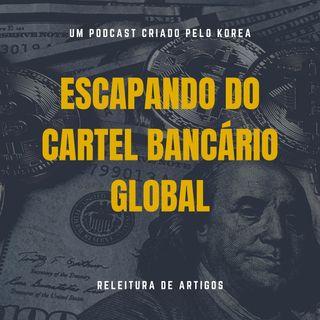Releitura de Artigos - Escapando do Cartel Bancário Global