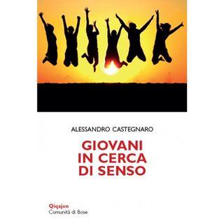 """Alessandro Castegnaro """"Giovani in cerca di senso"""""""