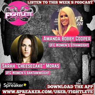 "Fightlete Report Oct16th 2018 w UFC Women's Bantamweight Sarah ""Cheesecake"" Moras and UFC Women's Straweight Amanda ""Bobby"" Cooper"