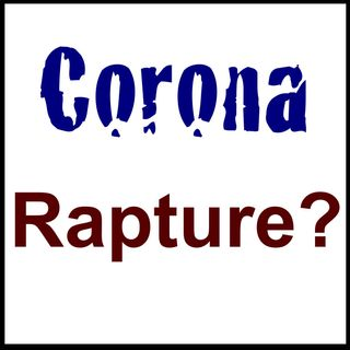 Is the Coronavirus Cover for the Rapture?