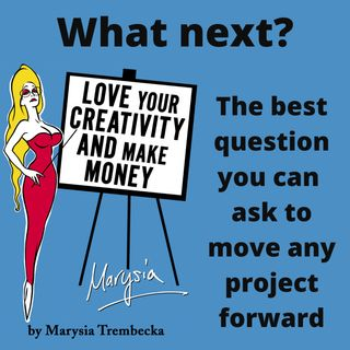 4. What Next? The single most important question you can ask to get any project moving forward