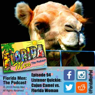 E094 - Listener Quickie: Cajun Camel vs Florida Woman