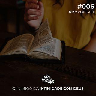 #006 – O inimigo da intimidade com Deus