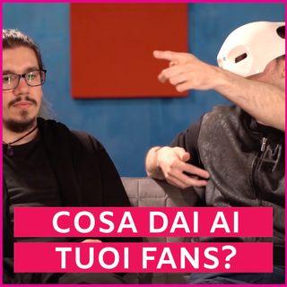 #30 - Cosa Dai Ai Tuoi Fans?