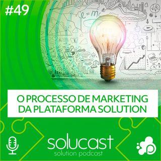 #49 - O processo de Marketing da plataforma Solution