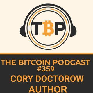 The Bitcoin Podcast #359- Cory Doctorow Author