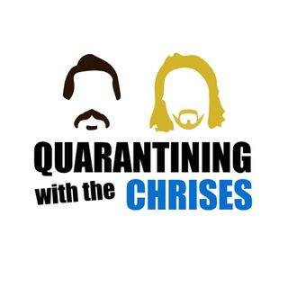 Quarantining With The Chrises: THE PODCAST