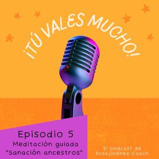 Podcast - Episodio 5: Meditación guiada: protocolo sanación ancestros.
