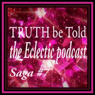 Saga #7 - TRUTH be Told|Eclectic podcast