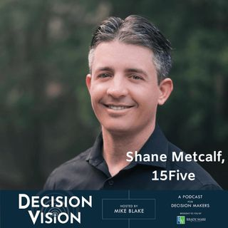 """Decision Vision Episode 59, """"How Do I Work at Home Effectively?""""   An Interview with Shane Metcalf, 15Five"""