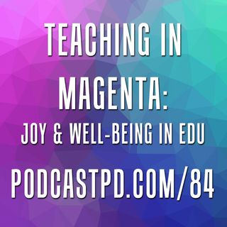 Teaching in Magenta: Joy & Well-Bring in Education – PPD084