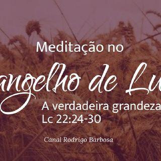 Episódio 121 - Lucas 22:24-30 - A Verdadeira Grandeza No Reino De Deus - Rodrigo Barbosa
