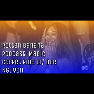 Rotten Banana Podcast: Magic Carpet Ride w/ Dee Nguyen