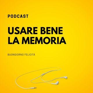 #701 - Usare bene la memoria  | Buongiorno Felicità