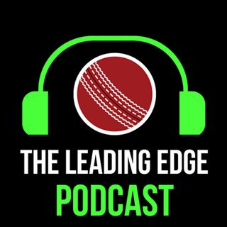 The Leading Edge Cricket Podcast | #12 | Cricket News, Australia Ball Tampering & New Zealand V England 1st Test 4th Day Review