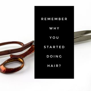 Episode 59- Remember why you got started doing hair?