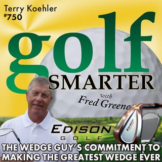 The Wedge Guy's Commitment to Building the Best Wedge Ever featuring Terry Koehler of Edison Wedges