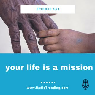 164: Your Life is A Mission