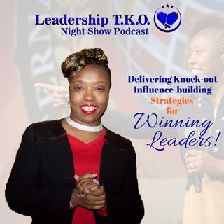 "Leadership TKO™ LIVE Night Show presents…. ""The Business of the 21st Century"" by RK."