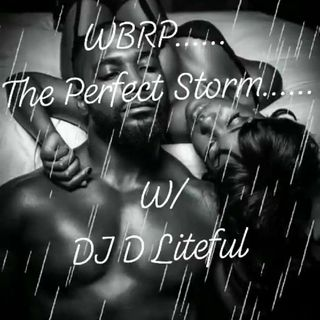 WBRP....The Perfect Storm ...W/ DJ  DLiteful... #RnB