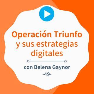 Operación Triunfo y sus exitosas estrategias digitales, con Belena Gaynor #49