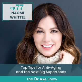 Naomi Whittel: Top Tips for Anti-Aging and the Next Big Superfoods