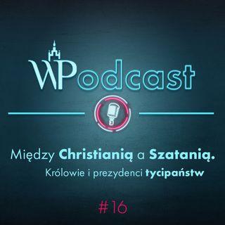 #16 Między Chrystianią a Szatanią. Królowie i prezydenci tycipaństw