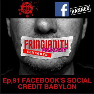Ep,91 FACEBOOK'S SOCIAL CREDIT BABYLON