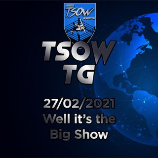 Well it's the Big Show - TSOW TG 27/02/21
