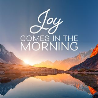 Joy Comes In the Morning with calming music