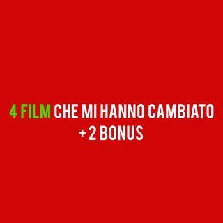 4 FILM che mi hanno CAMBIATO + 2 BONUS