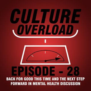 EP 28 - Back for Good This Time and the Next Step Forward in Mental Health Discussion