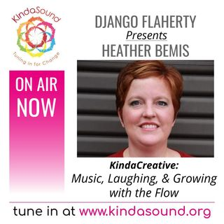 Music, Laughing & Growing with the Flow | Heather Bemis on KindaCreative with Django Flaherty