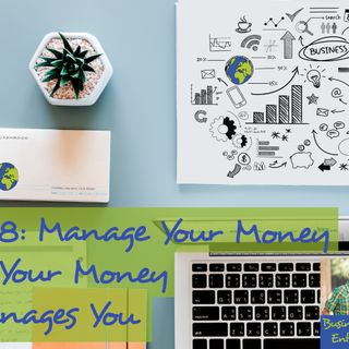 028: Manage Your Money or Your Money Manages You