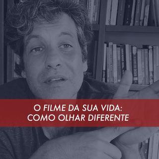 O Filme Da Sua Vida: Como Olhar Diferente