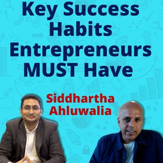 049 | Key Success Habits For Entrepreneurs | How To Cope With Failures | With Siddhartha Ahluwalia
