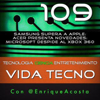 VT109  Samsung supera a Apple; Acer presenta novedades; Microsoft despide al Xbox 360