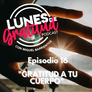"Lunes de Gratitud Episodio 16 ""Gratitud a tu cuerpo"""