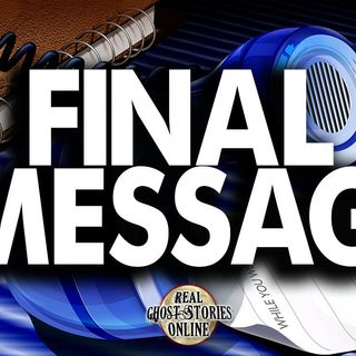 Final Message | Haunted, Paranormal, Supernatural