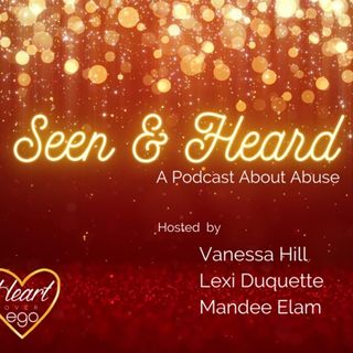Seen & Heard: A Podcast About Abuse