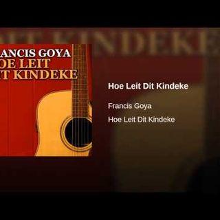 Francis Goya - Hoe Leit Dit Kindeke